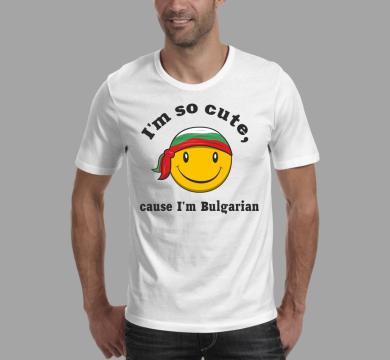 Тениска с щампа I'm so cute, cause I'm Bulgarian